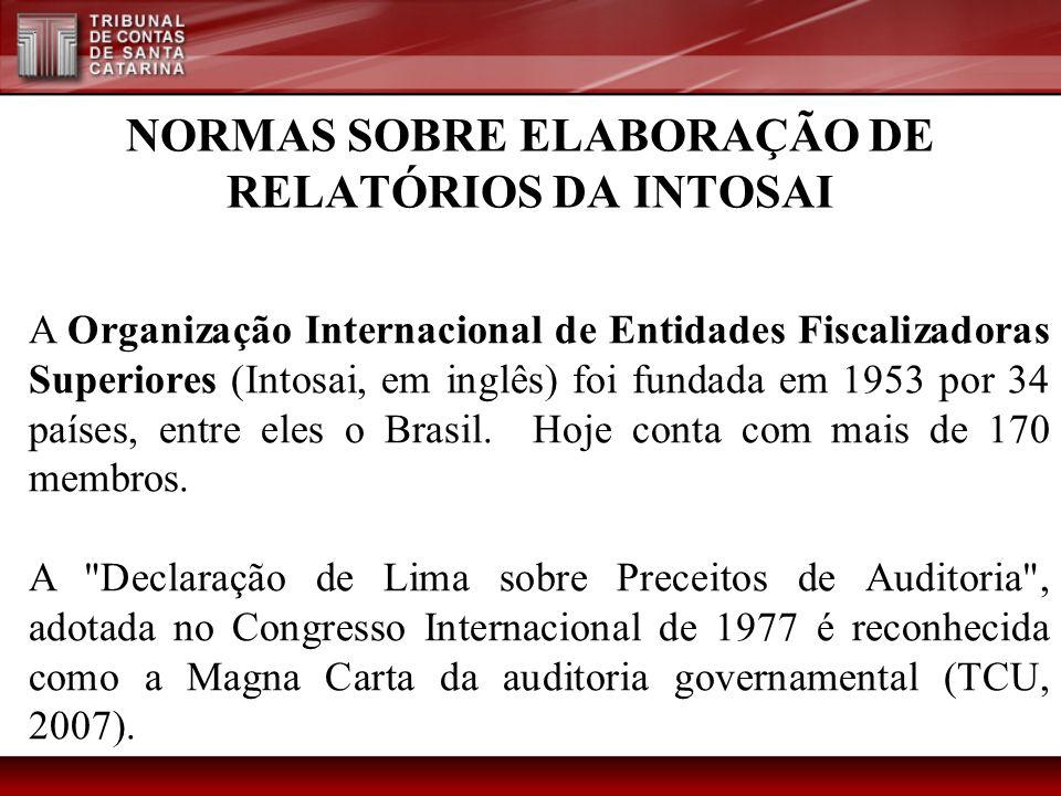 NORMAS SOBRE ELABORAÇÃO DE RELATÓRIOS DA INTOSAI A Organização Internacional de Entidades Fiscalizadoras Superiores (Intosai, em inglês) foi fundada e
