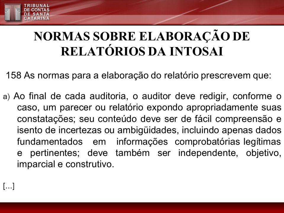 NORMAS SOBRE ELABORAÇÃO DE RELATÓRIOS DA INTOSAI 158 As normas para a elaboração do relatório prescrevem que: a) Ao final de cada auditoria, o auditor