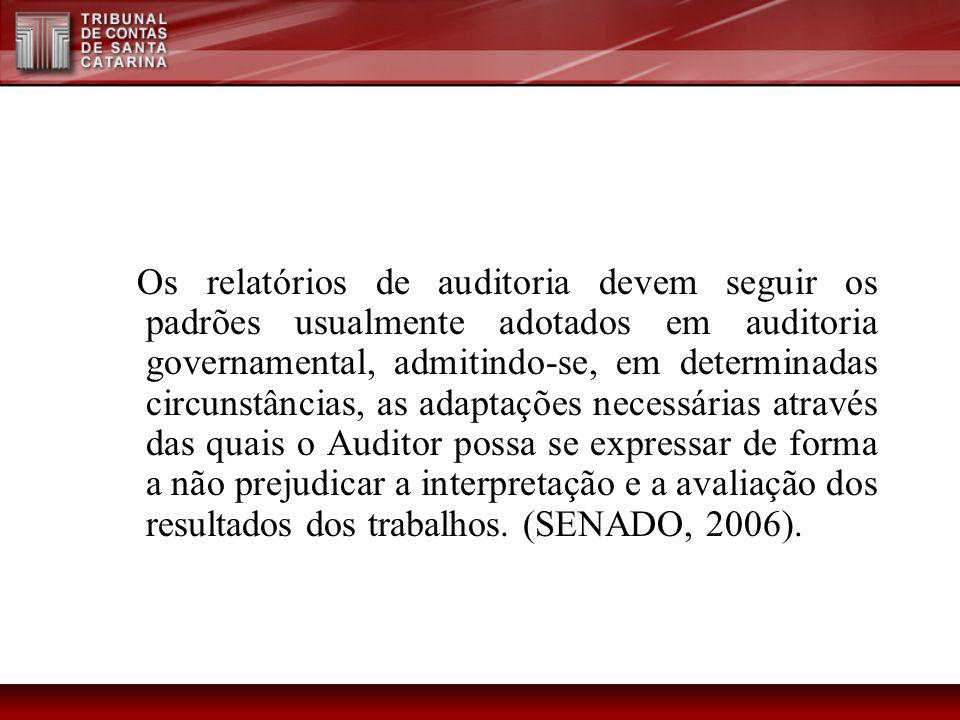 Os relatórios de auditoria devem seguir os padrões usualmente adotados em auditoria governamental, admitindo-se, em determinadas circunstâncias, as ad