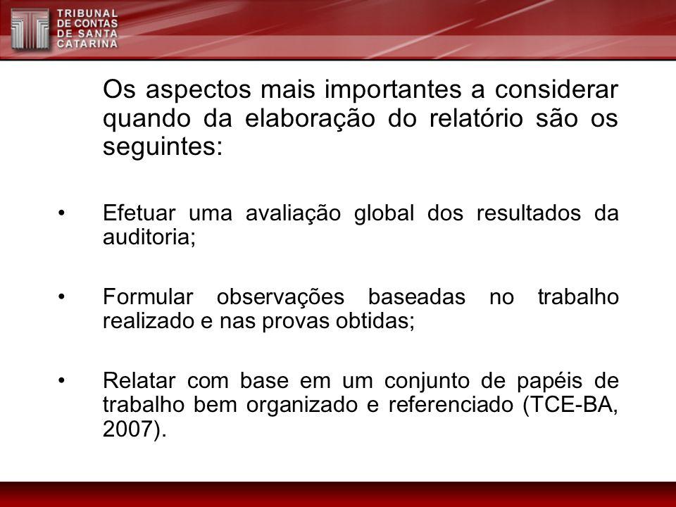 Os aspectos mais importantes a considerar quando da elaboração do relatório são os seguintes: Efetuar uma avaliação global dos resultados da auditoria