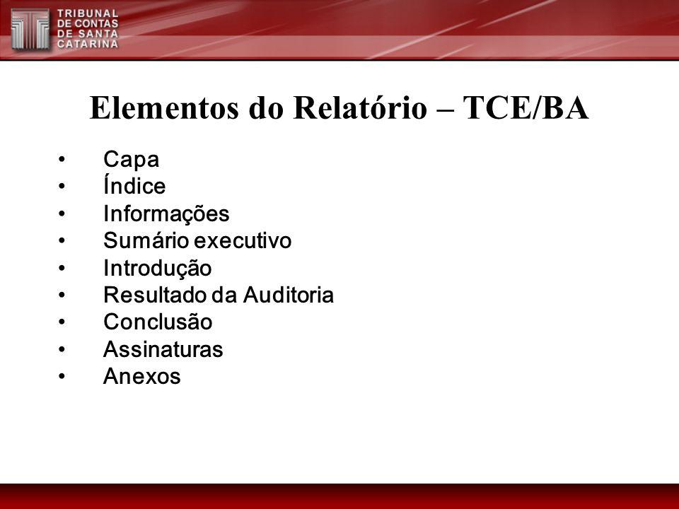 Elementos do Relatório – TCE/BA Capa Índice Informações Sumário executivo Introdução Resultado da Auditoria Conclusão Assinaturas Anexos