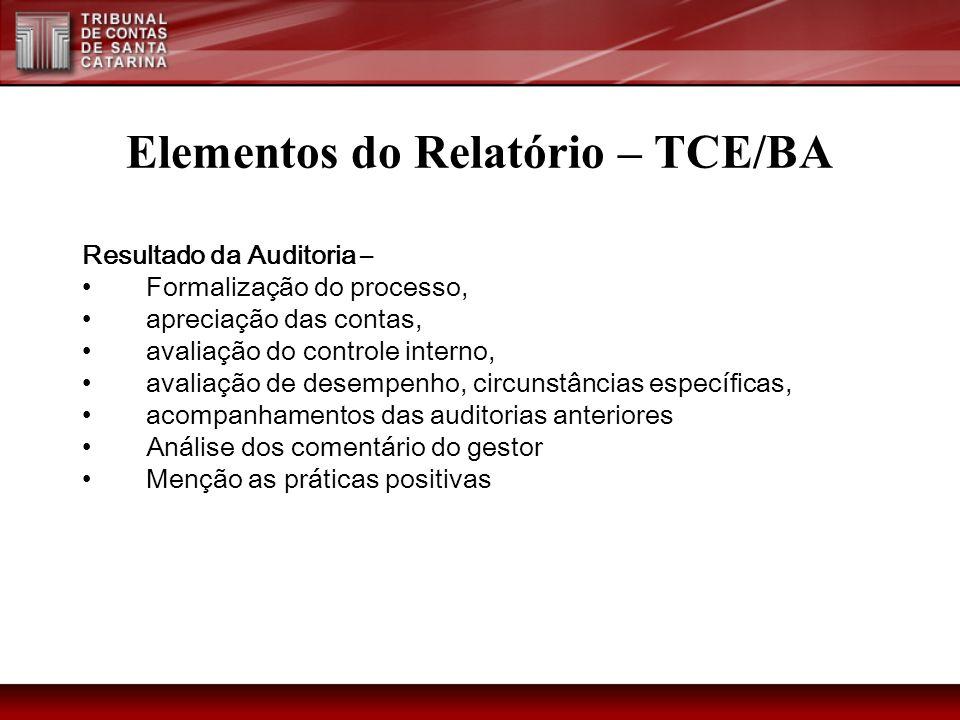 Elementos do Relatório – TCE/BA Resultado da Auditoria – Formalização do processo, apreciação das contas, avaliação do controle interno, avaliação de