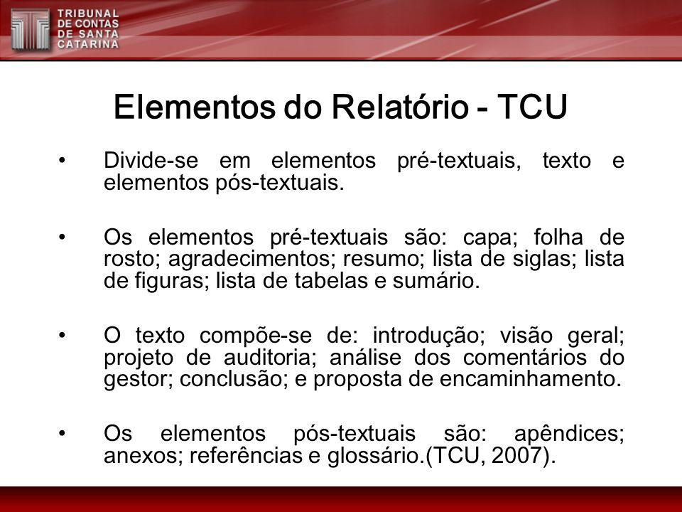 Elementos do Relatório - TCU Divide-se em elementos pré-textuais, texto e elementos pós-textuais. Os elementos pré-textuais são: capa; folha de rosto;