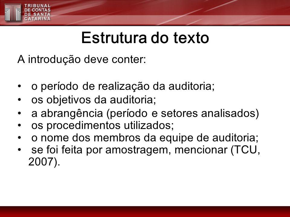Estrutura do texto A introdução deve conter: o período de realização da auditoria; os objetivos da auditoria; a abrangência (período e setores analisa