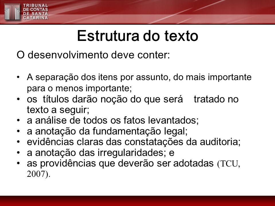 Estrutura do texto O desenvolvimento deve conter: A separação dos itens por assunto, do mais importante para o menos importante; os títulos darão noçã