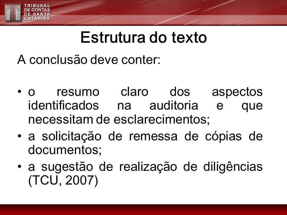 Estrutura do texto A conclusão deve conter: o resumo claro dos aspectos identificados na auditoria e que necessitam de esclarecimentos; a solicitação