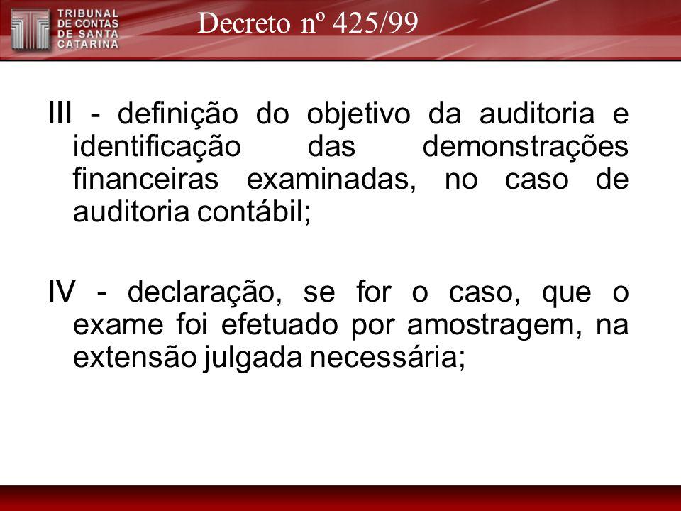 III - definição do objetivo da auditoria e identificação das demonstrações financeiras examinadas, no caso de auditoria contábil; IV - declaração, se