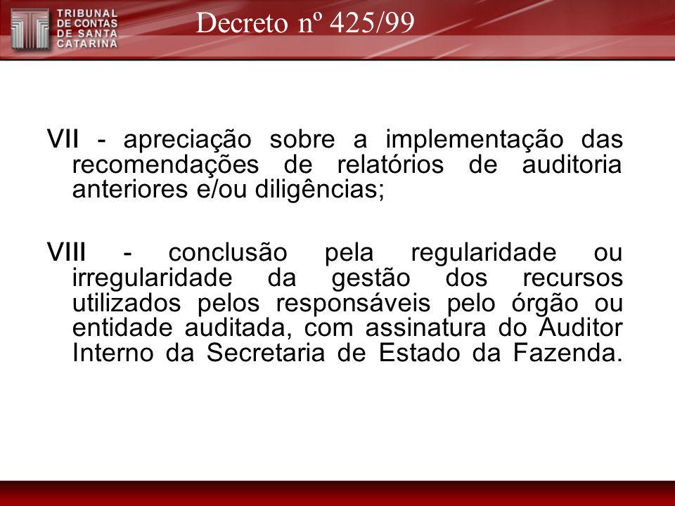 VII - apreciação sobre a implementação das recomendações de relatórios de auditoria anteriores e/ou diligências; VIII - conclusão pela regularidade ou