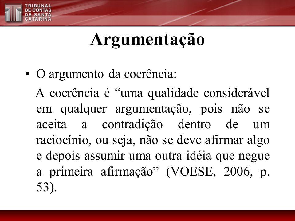 Argumentação O argumento da coerência: A coerência é uma qualidade considerável em qualquer argumentação, pois não se aceita a contradição dentro de u