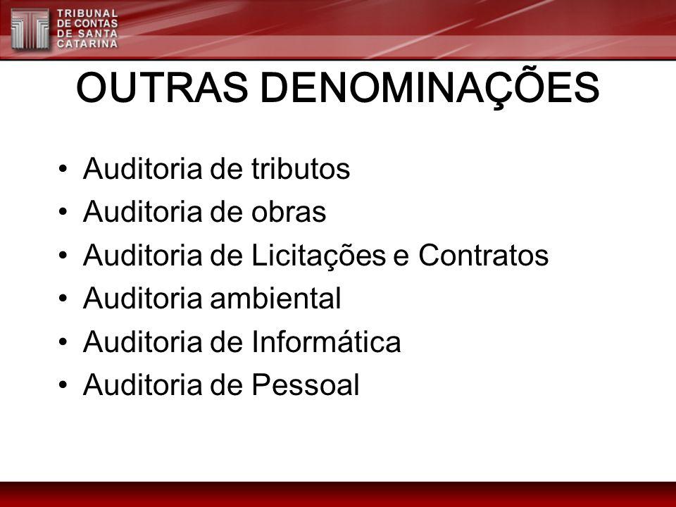 OUTRAS DENOMINAÇÕES Auditoria de tributos Auditoria de obras Auditoria de Licitações e Contratos Auditoria ambiental Auditoria de Informática Auditori
