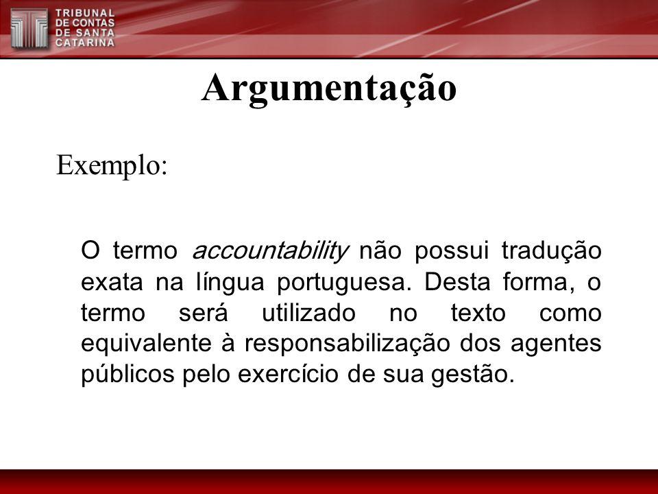 Argumentação Exemplo: O termo accountability não possui tradução exata na língua portuguesa. Desta forma, o termo será utilizado no texto como equival