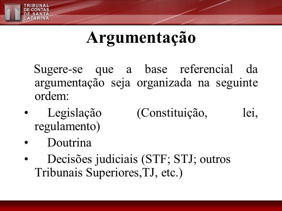 Argumentação Sugere-se que a base referencial da argumentação seja organizada na seguinte ordem: Legislação (Constituição, lei, regulamento) Doutrina