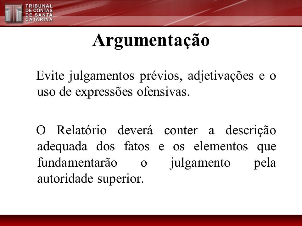 Argumentação Evite julgamentos prévios, adjetivações e o uso de expressões ofensivas. O Relatório deverá conter a descrição adequada dos fatos e os el
