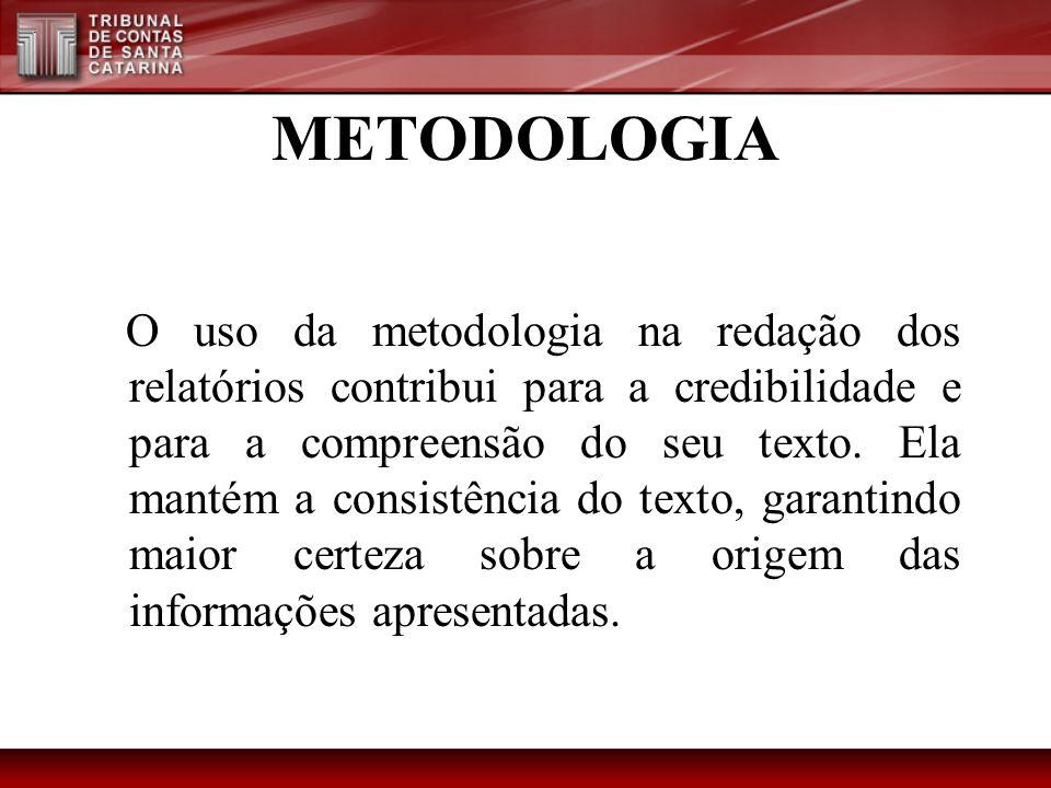 METODOLOGIA O uso da metodologia na redação dos relatórios contribui para a credibilidade e para a compreensão do seu texto. Ela mantém a consistência