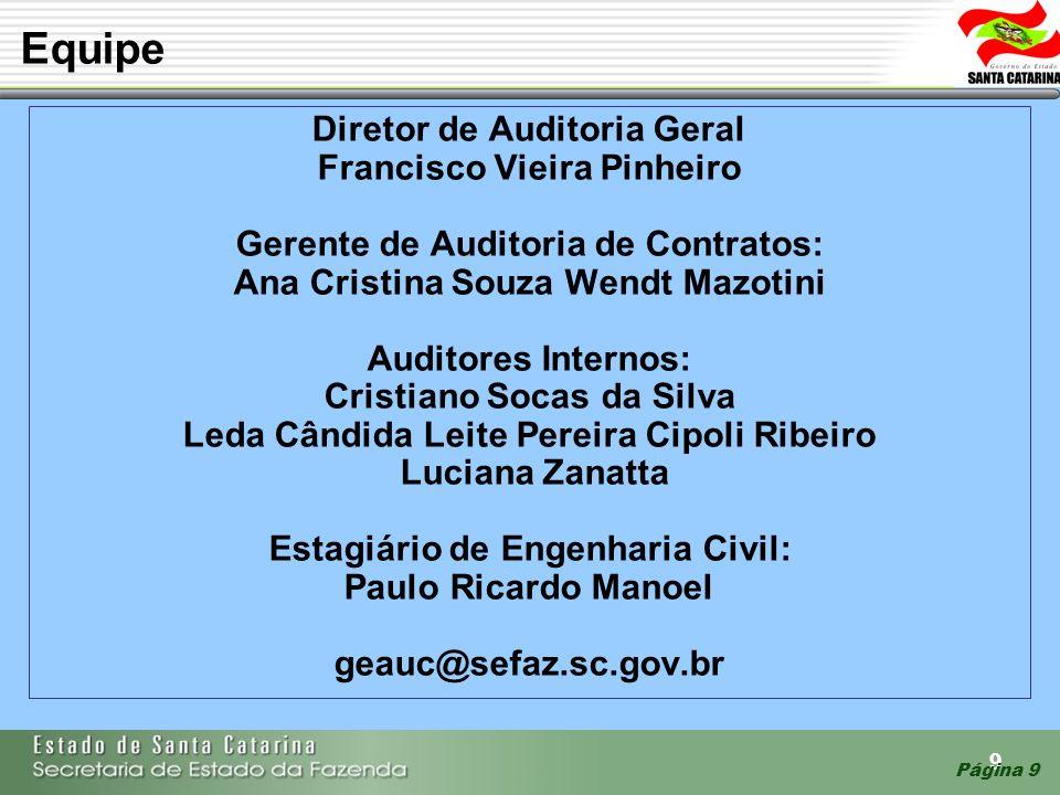 9 Página 9 Diretor de Auditoria Geral Francisco Vieira Pinheiro Gerente de Auditoria de Contratos: Ana Cristina Souza Wendt Mazotini Auditores Interno