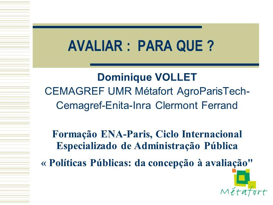 AVALIAR : PARA QUE ? Dominique VOLLET CEMAGREF UMR Métafort AgroParisTech- Cemagref-Enita-Inra Clermont Ferrand Formação ENA-Paris, Ciclo Internaciona