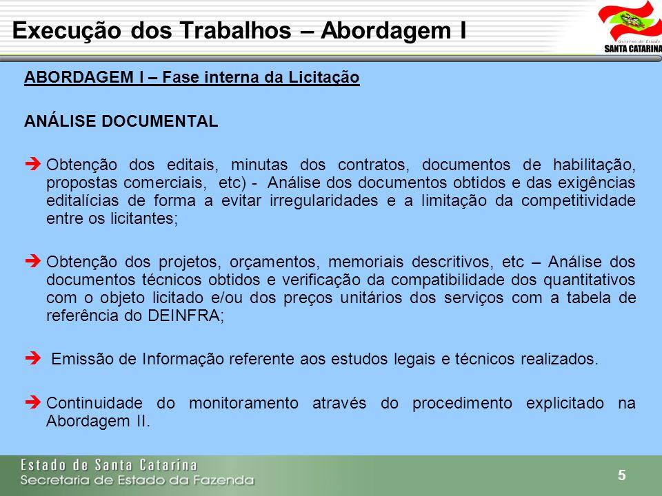 5 ABORDAGEM I – Fase interna da Licitação ANÁLISE DOCUMENTAL Obtenção dos editais, minutas dos contratos, documentos de habilitação, propostas comerci