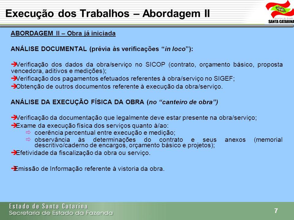 7 ABORDAGEM II – Obra já iniciada ANÁLISE DOCUMENTAL (prévia às verificações in loco): Verificação dos dados da obra/serviço no SICOP (contrato, orçam