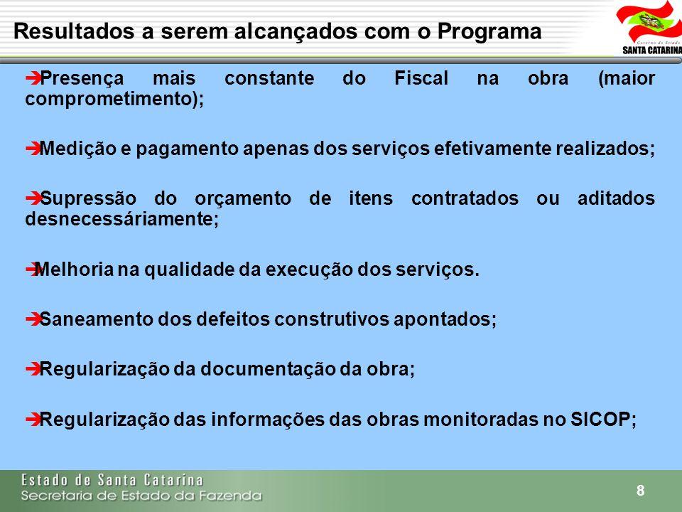8 Resultados a serem alcançados com o Programa Presença mais constante do Fiscal na obra (maior comprometimento); Medição e pagamento apenas dos servi