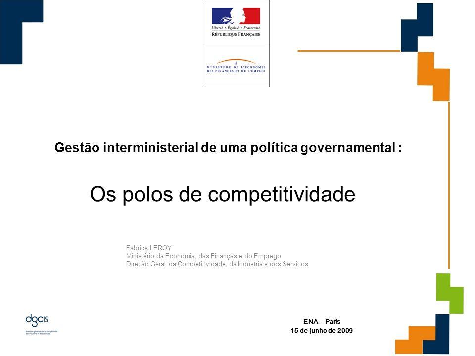 Os polos de competitividade ENA – Paris 15 de junho de 2009 Gestão interministerial de uma política governamental : Fabrice LEROY Ministério da Econom