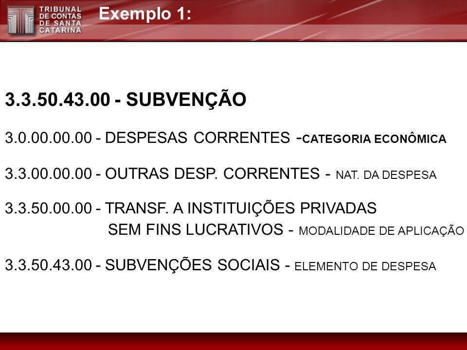 3.3.50.43.00 - SUBVENÇÃO Exemplo 1: 3.0.00.00.00 - DESPESAS CORRENTES - CATEGORIA ECONÔMICA 3.3.00.00.00 - OUTRAS DESP. CORRENTES - NAT. DA DESPESA 3.