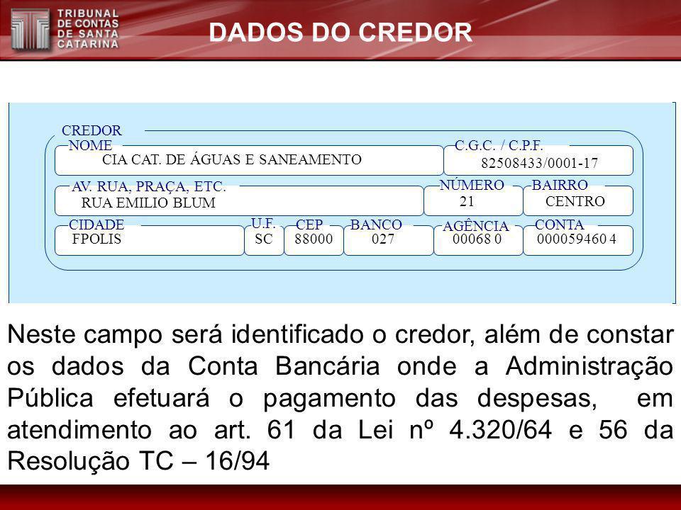 DADOS DO CREDOR U.F. CREDOR NOMEC.G.C. / C.P.F. AV. RUA, PRAÇA, ETC. NÚMEROBAIRRO CIDADECEPBANCO AGÊNCIA CONTA CIA CAT. DE ÁGUAS E SANEAMENTO 82508433