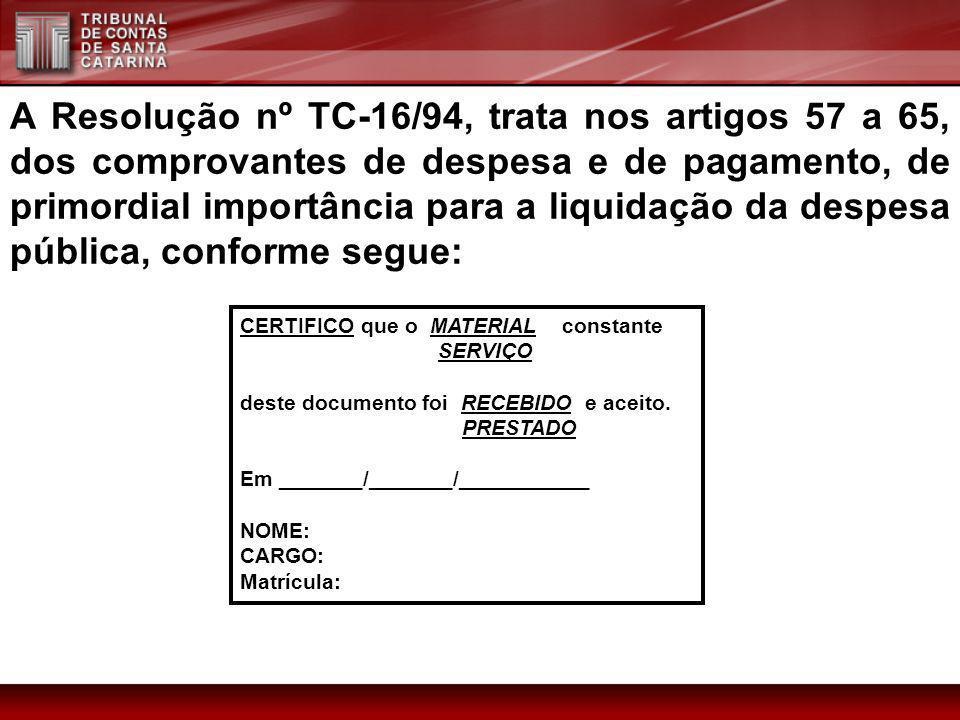 A Resolução nº TC-16/94, trata nos artigos 57 a 65, dos comprovantes de despesa e de pagamento, de primordial importância para a liquidação da despesa