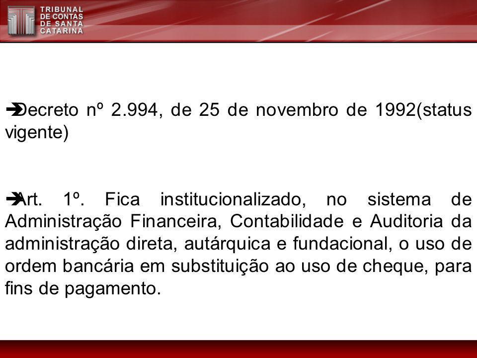Decreto nº 2.994, de 25 de novembro de 1992(status vigente) Art. 1º. Fica institucionalizado, no sistema de Administração Financeira, Contabilidade e