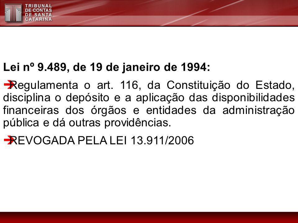 Lei nº 9.489, de 19 de janeiro de 1994: Regulamenta o art. 116, da Constituição do Estado, disciplina o depósito e a aplicação das disponibilidades fi