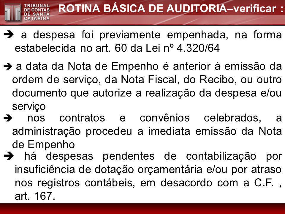 ROTINA BÁSICA DE AUDITORIA–verificar : a despesa foi previamente empenhada, na forma estabelecida no art. 60 da Lei nº 4.320/64 a data da Nota de Empe