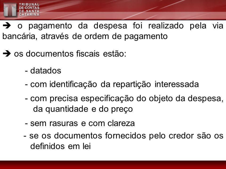 o pagamento da despesa foi realizado pela via bancária, através de ordem de pagamento os documentos fiscais estão: - datados - com identificação da re