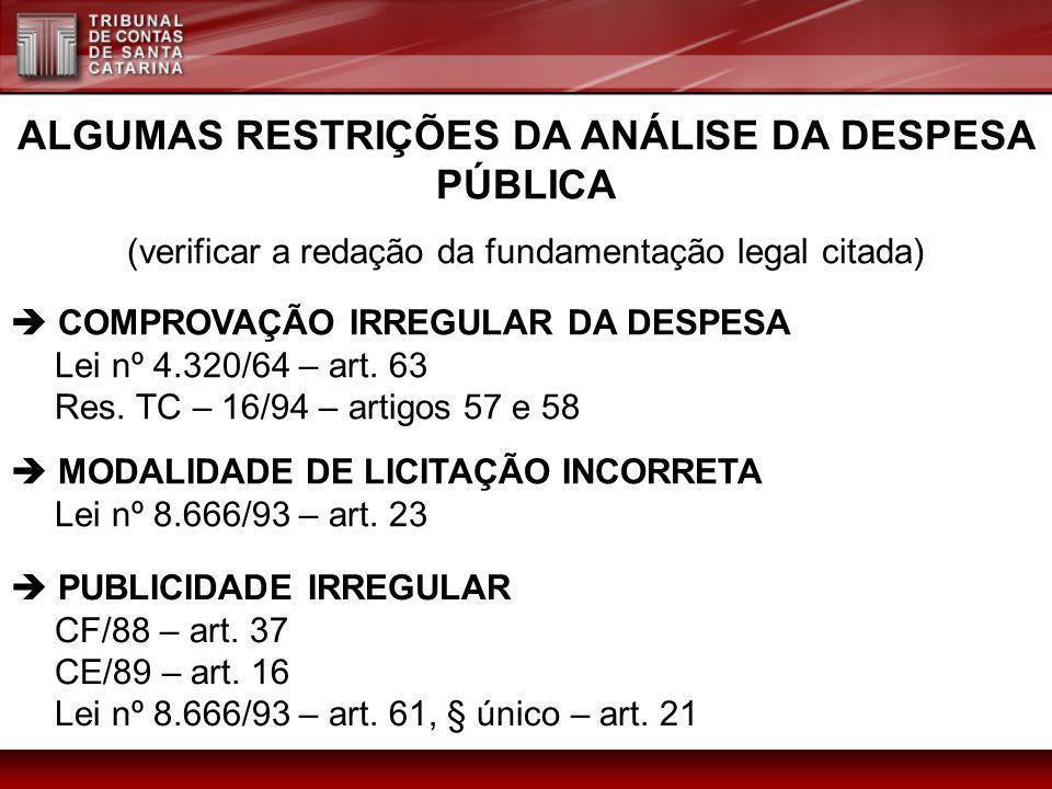 ALGUMAS RESTRIÇÕES DA ANÁLISE DA DESPESA PÚBLICA (verificar a redação da fundamentação legal citada) COMPROVAÇÃO IRREGULAR DA DESPESA Lei nº 4.320/64