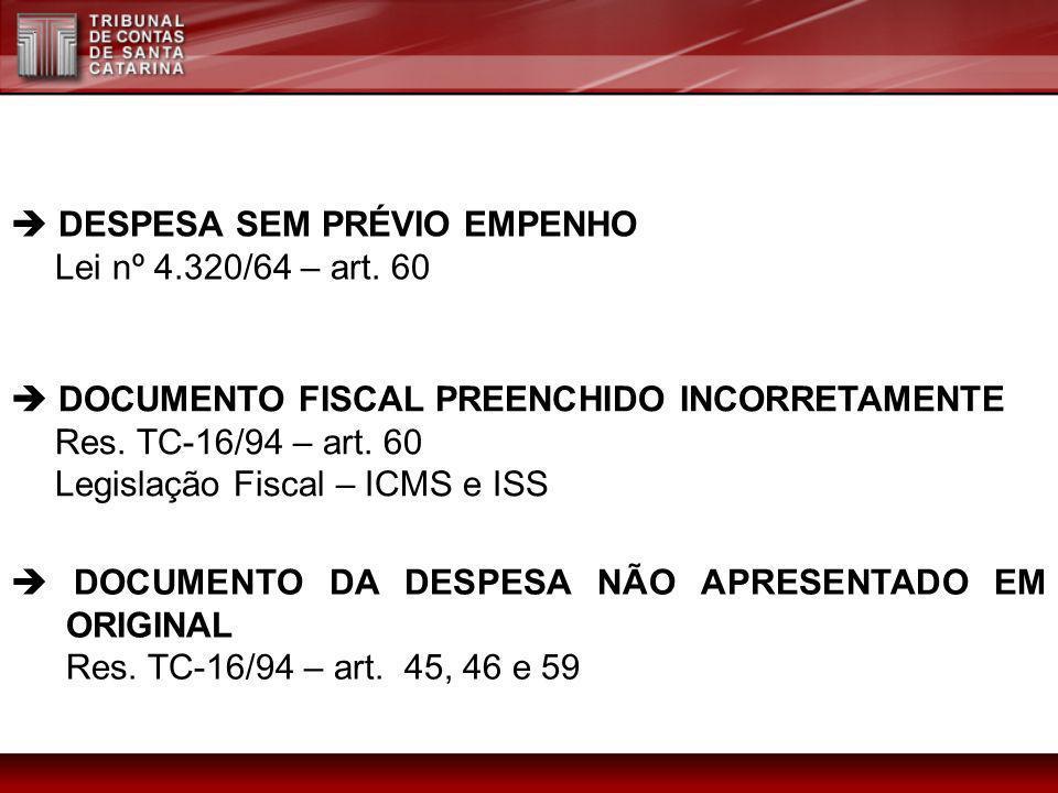 DOCUMENTO FISCAL PREENCHIDO INCORRETAMENTE Res. TC-16/94 – art. 60 Legislação Fiscal – ICMS e ISS DOCUMENTO DA DESPESA NÃO APRESENTADO EM ORIGINAL Res