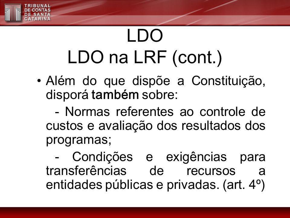 LDO LDO na LRF (cont.) Além do que dispõe a Constituição, disporá também sobre: - Normas referentes ao controle de custos e avaliação dos resultados d
