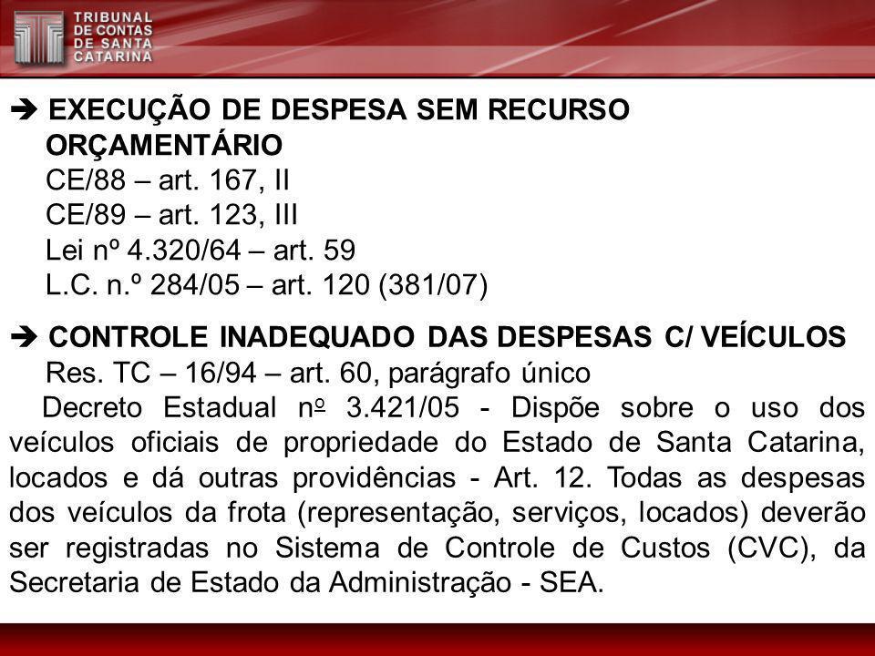 EXECUÇÃO DE DESPESA SEM RECURSO ORÇAMENTÁRIO CE/88 – art. 167, II CE/89 – art. 123, III Lei nº 4.320/64 – art. 59 L.C. n.º 284/05 – art. 120 (381/07)