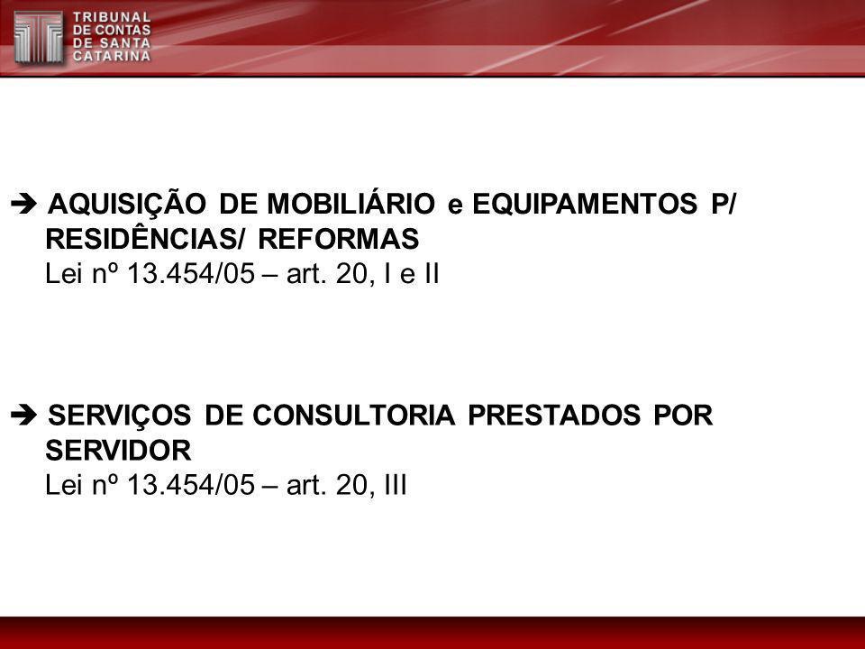 AQUISIÇÃO DE MOBILIÁRIO e EQUIPAMENTOS P/ RESIDÊNCIAS/ REFORMAS Lei nº 13.454/05 – art. 20, I e II SERVIÇOS DE CONSULTORIA PRESTADOS POR SERVIDOR Lei