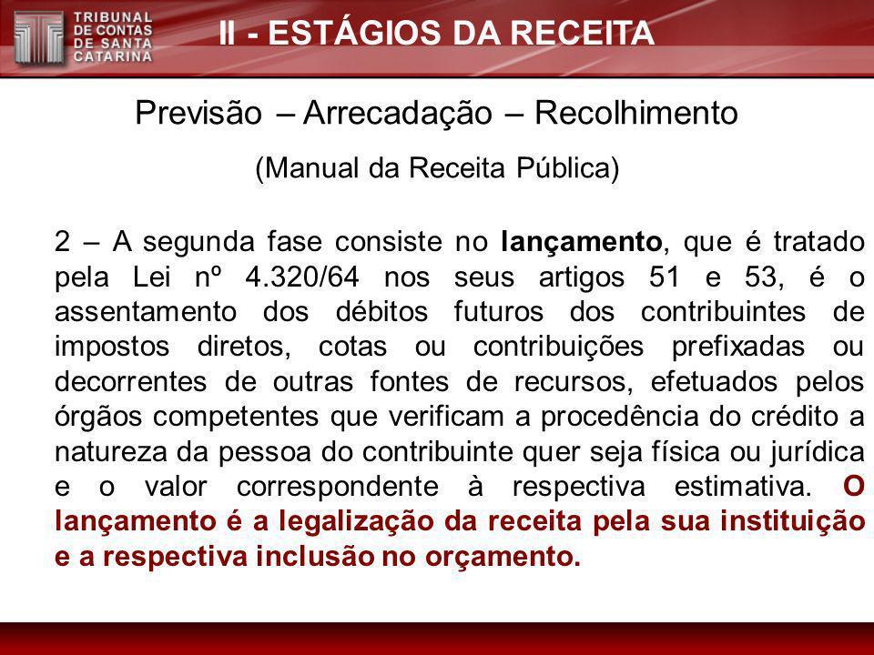 II - ESTÁGIOS DA RECEITA Previsão – Arrecadação – Recolhimento (Manual da Receita Pública) 1º) PREVISÃO 2 – A segunda fase consiste no lançamento, que