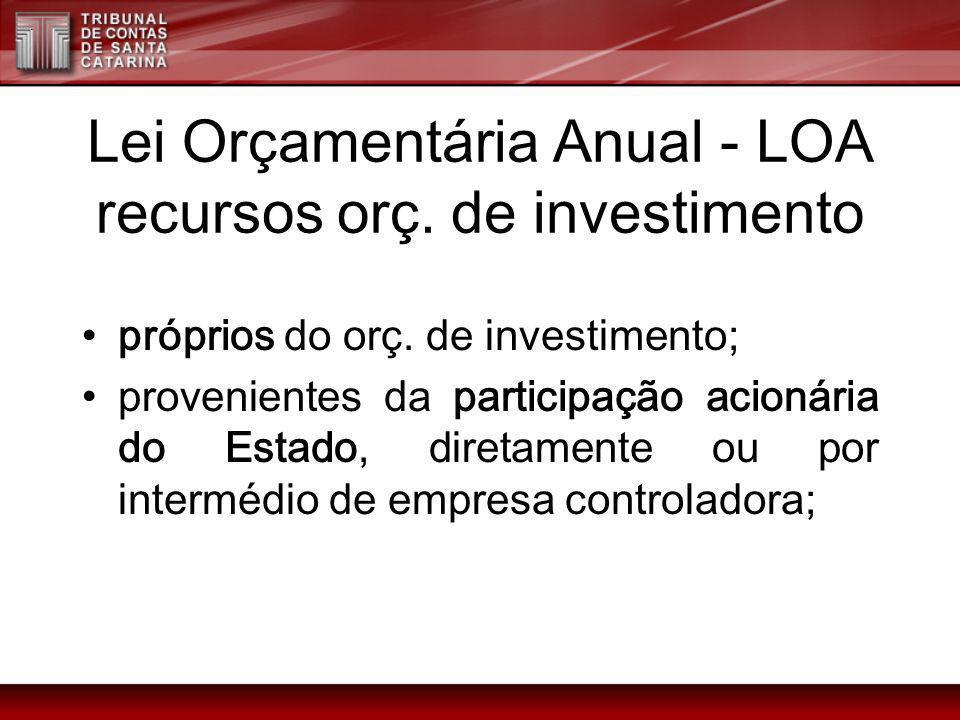 Lei Orçamentária Anual - LOA recursos orç. de investimento próprios do orç. de investimento; provenientes da participação acionária do Estado, diretam