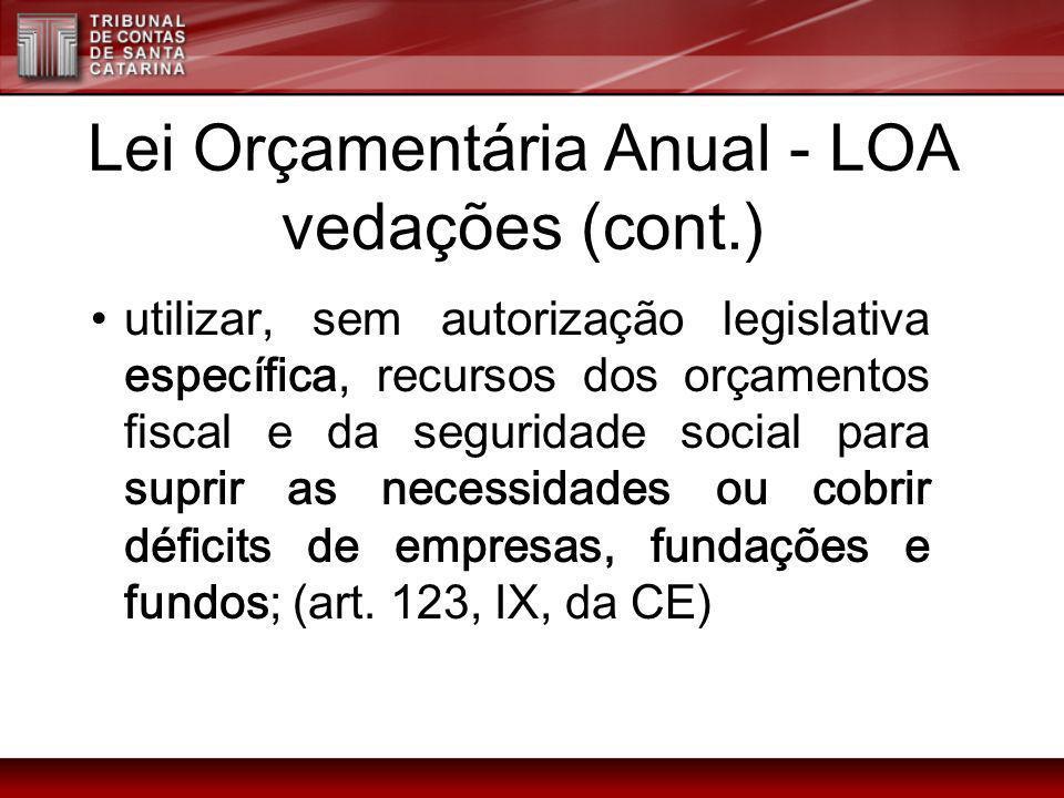 Lei Orçamentária Anual - LOA vedações (cont.) utilizar, sem autorização legislativa específica, recursos dos orçamentos fiscal e da seguridade social