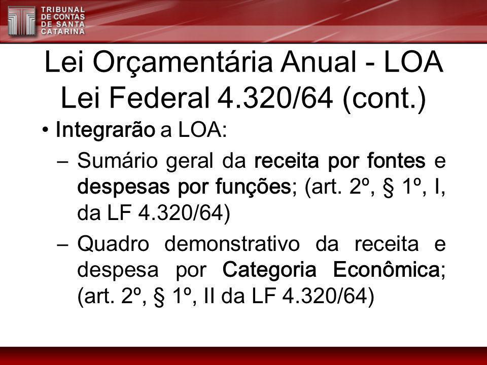 Lei Orçamentária Anual - LOA Lei Federal 4.320/64 (cont.) Integrarão a LOA: –Sumário geral da receita por fontes e despesas por funções; (art. 2º, § 1