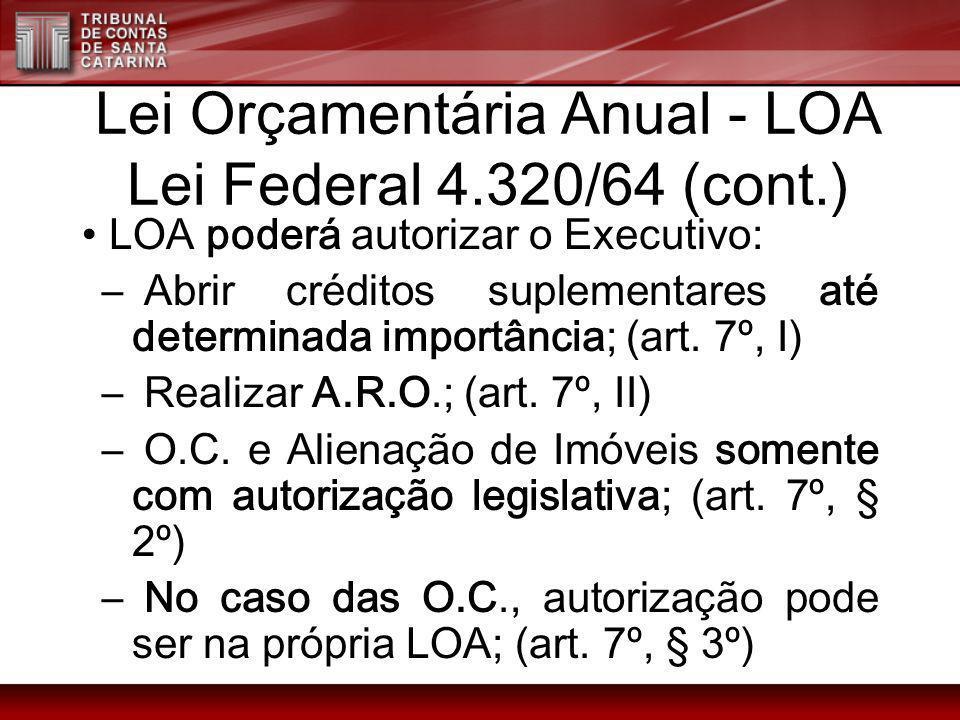 Lei Orçamentária Anual - LOA Lei Federal 4.320/64 (cont.) LOA poderá autorizar o Executivo: – Abrir créditos suplementares até determinada importância