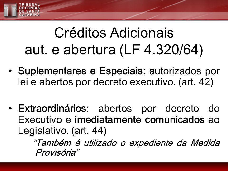 Créditos Adicionais aut. e abertura (LF 4.320/64) Suplementares e Especiais: autorizados por lei e abertos por decreto executivo. (art. 42) Extraordin