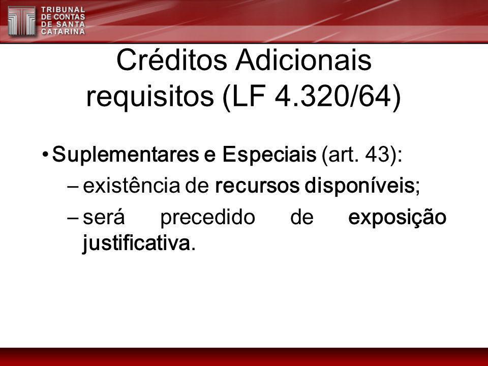 Créditos Adicionais requisitos (LF 4.320/64) Suplementares e Especiais (art. 43): –existência de recursos disponíveis; –será precedido de exposição ju