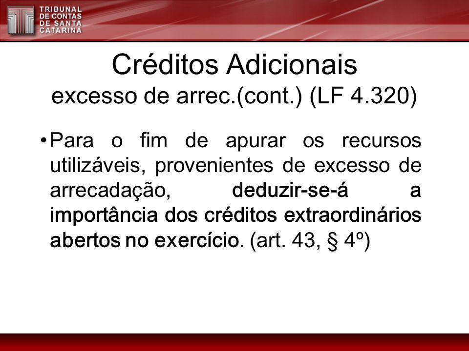 Créditos Adicionais excesso de arrec.(cont.) (LF 4.320) Para o fim de apurar os recursos utilizáveis, provenientes de excesso de arrecadação, deduzir-