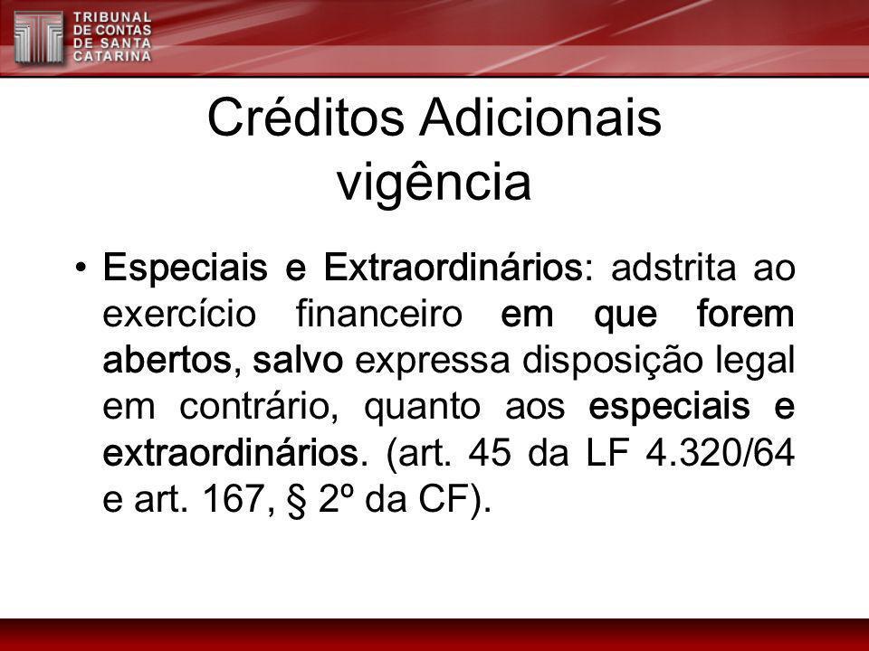 Créditos Adicionais vigência Especiais e Extraordinários: adstrita ao exercício financeiro em que forem abertos, salvo expressa disposição legal em co