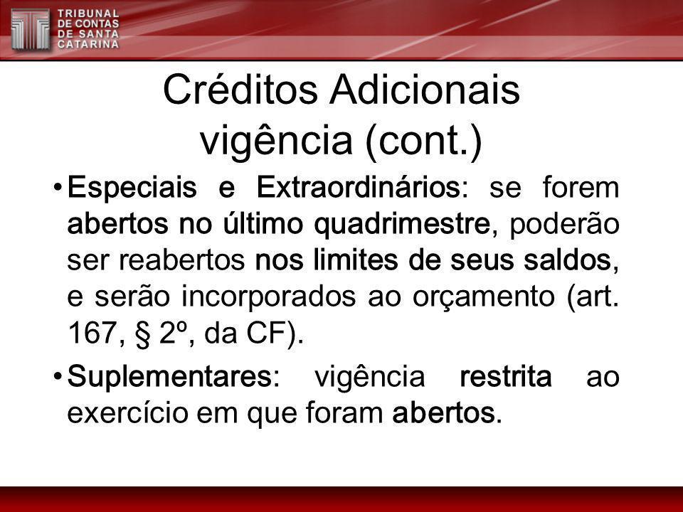 Créditos Adicionais vigência (cont.) Especiais e Extraordinários: se forem abertos no último quadrimestre, poderão ser reabertos nos limites de seus s