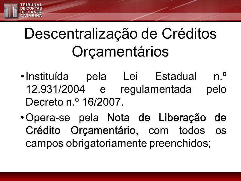 Descentralização de Créditos Orçamentários Instituída pela Lei Estadual n.º 12.931/2004 e regulamentada pelo Decreto n.º 16/2007. Opera-se pela Nota d