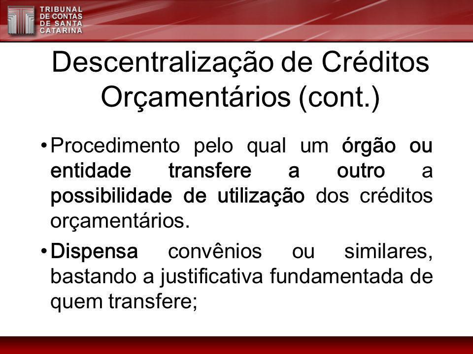 Descentralização de Créditos Orçamentários (cont.) Procedimento pelo qual um órgão ou entidade transfere a outro a possibilidade de utilização dos cré