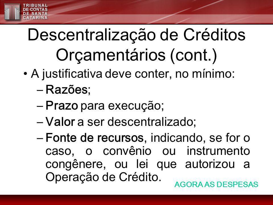 Descentralização de Créditos Orçamentários (cont.) A justificativa deve conter, no mínimo: –Razões; –Prazo para execução; –Valor a ser descentralizado