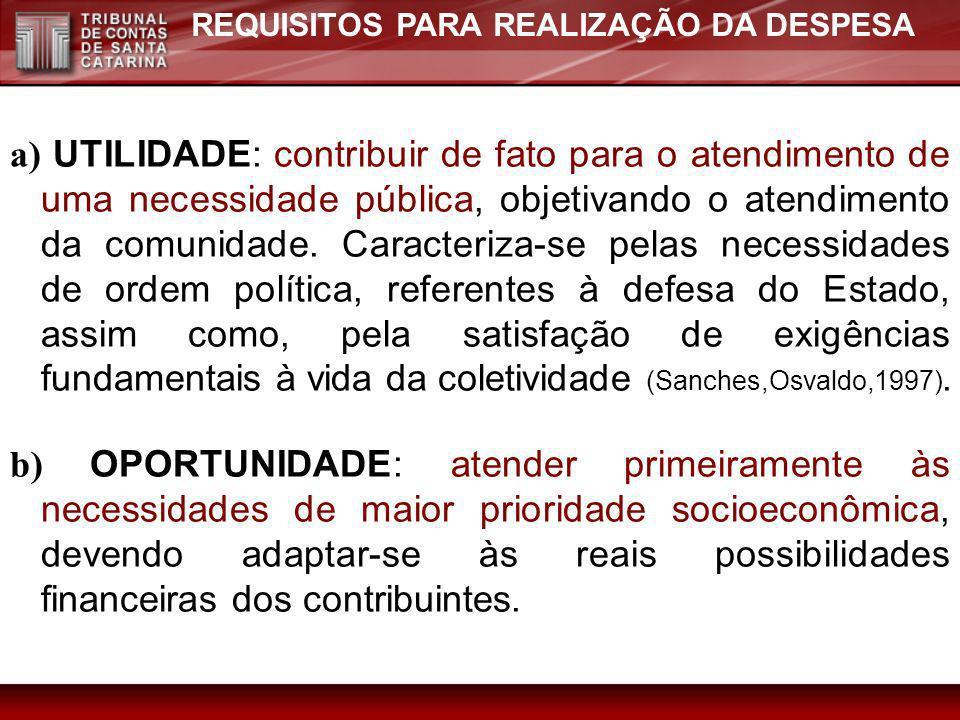 REQUISITOS PARA REALIZAÇÃO DA DESPESA a) UTILIDADE: contribuir de fato para o atendimento de uma necessidade pública, objetivando o atendimento da com